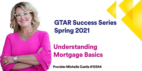 GTAR SUCCESS SERIES SPRING 2021- Understanding Mortgage Basics tickets