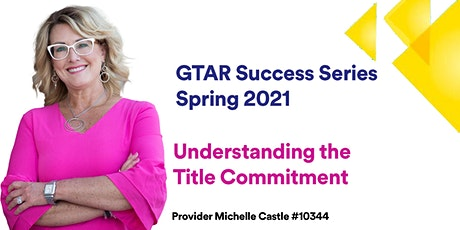 GTAR SUCCESS SERIES SPRING 2021 - Understanding the Title Commitment tickets