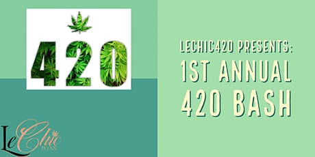LeChic420 Presents: 1st Annual 420 Bash tickets