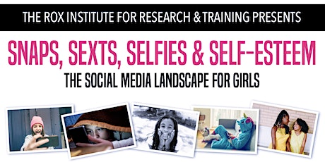 Snaps, Sexts, Selfies & Self-Esteem: The Social Media Landscape for Girls tickets