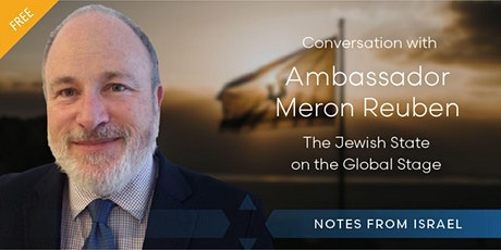 Jewish State on the Global Stage: Conversation w/ Ambassador Meron Reuben tickets