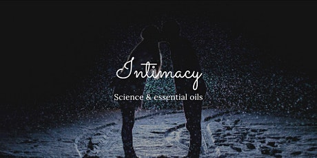 Intimacy Class, The science behind intimacy and  the use of essential oils tickets