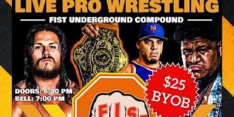 Fist Combat - Live Pro Wrestling - Fist Underground Compund tickets