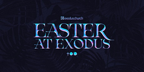 Easter at Exodus tickets