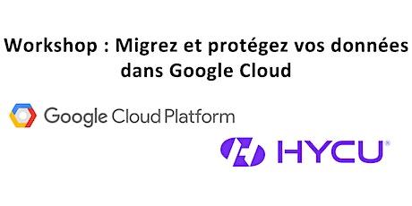 Workshop Google-HYCU : Migrez et protégez vos données dans Google Cloud billets