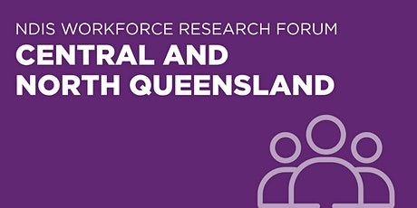 NDIS Workforce Research Forum – Central and North Queensland tickets