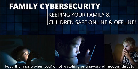 Family CyberSecurity: Keeping Your Family & Children Safe Online & Offline tickets