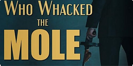Who Whacked The Mole? Virtual Murder Mystery Game tickets