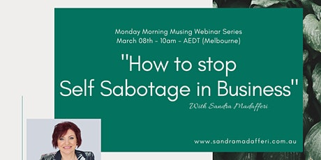 """How to stop Self Sabotage in Business"" - Free Webinar tickets"