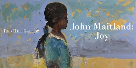 JOHN MAITLAND: Joy — Exhibition Opening tickets