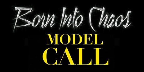 BORN INTO CHAOS : The Fashion Show MODEL CALL tickets