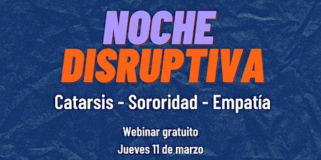 Noche disruptiva: Catarsis + Sororidad + Empatía entradas