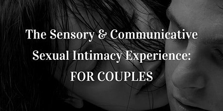 The Sensory & Communicative Sexual Intimacy Experience: For Couples tickets