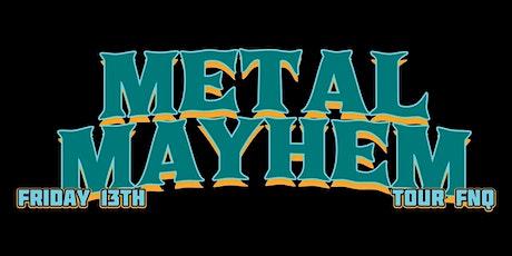 Friday 13th Metal Mayhem Tour FNQ tickets