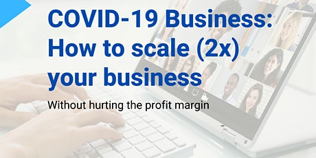 COVID-19 Business: How to scale (2x) your business without hurting profits? tickets