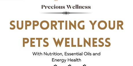 Supporting Pets Wellness with Nutrition , Essential Oils and Energy Health tickets