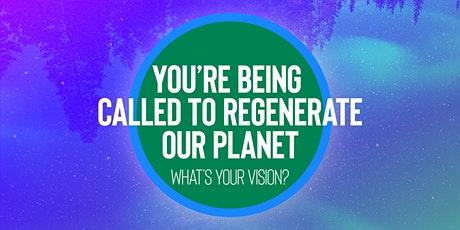 You're being called to regenerate our planet: What's your vision? tickets