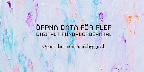 Öppna data för fler - Digitalt rundabordsamtal inom Stadsbyggnadsområdet tickets