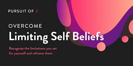 Pursuit of X: Overcome Limiting Self Beliefs tickets