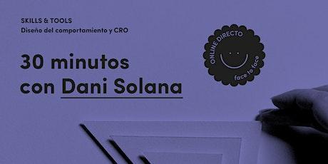 30 minutos con Dani Solana sobre Diseño del comportamiento y CRO entradas