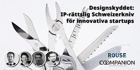 Designskyddet: IP-rättslig Schweizerkniv för innovativa startups biljetter