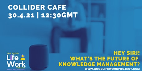 Collider Cafe: Hey Siri, what's the future of Knowledge Management? tickets