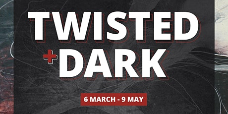 Exhibition Opening: TWISTED + DARK tickets