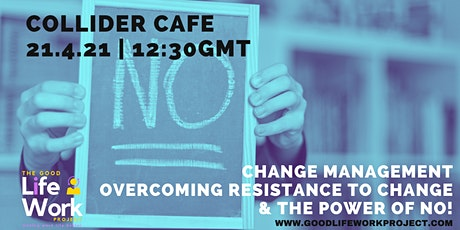 Collider Cafe: Overcoming Resistance to Change: The Power of No! tickets