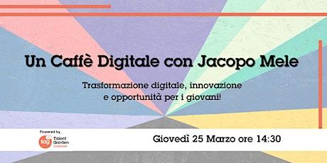 Un Caffè Digitale con Jacopo Mele biglietti