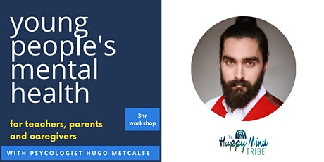 Young People's Mental Health  3hr Workshop -  by Psychologist Hugo Metcalfe tickets