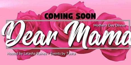 Dear Mama..Mother's Day Dinner tickets