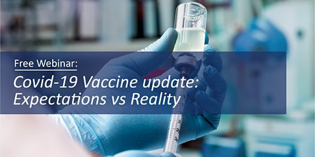Webinar: Covid-19 Vaccine update: Expectations vs Reality tickets