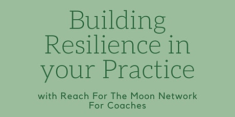 Reach For The Moon: Building Resilience in your Coaching Practice tickets