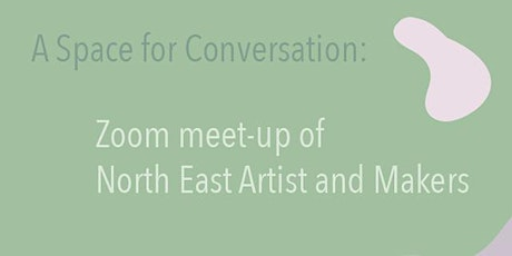 A Space for Conversation: Zoom meet-up of North East Artist and Makers tickets