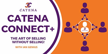 Catena Connect+ Presents: The Art of Selling WITHOUT Selling! tickets