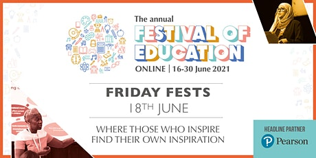 Festival of Education 2021 | Friday Fest - week one tickets