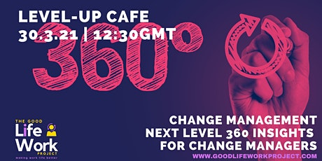 Level-Up Cafe: Next Level 360 Insights for Change Managers tickets