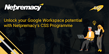 Unlock your Google Workspace potential with Netpremacy's CSS Programme tickets
