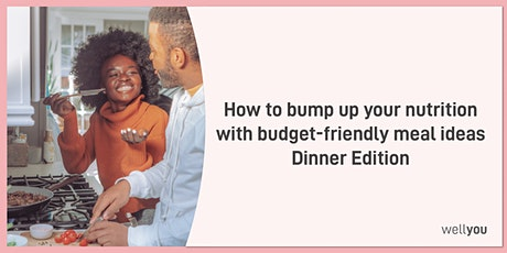 How to bump up your nutrition with budget-friendly meals: dinner edition tickets