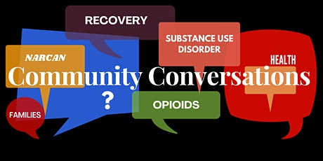 Community Conversations : Opioid Abuse: A Law Enforcement Perspective tickets