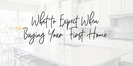 What to Expect When Buying Your First Home - First Time Home Buyer Workshop tickets