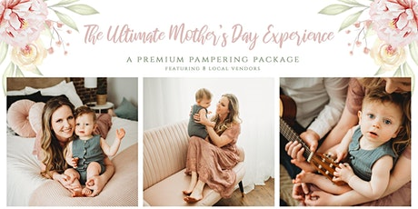 The Ultimate Mother's Day Experience tickets