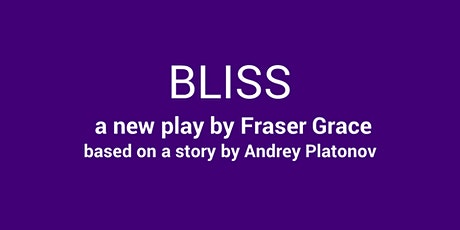BLISS: Q&A with playwright Fraser Grace tickets