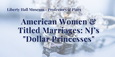 "Professors & Pints Lecture Series: NJ's ""Dollar Princesses"" tickets"