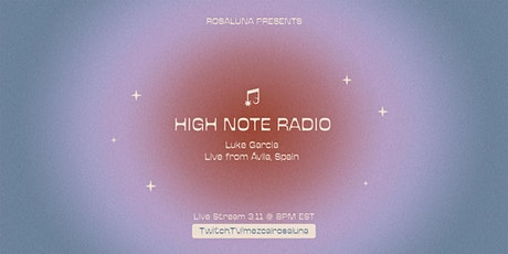 Rosaluna Presents High Note Radio with Luke Garcia (DJ Set) tickets