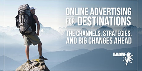 Online Advertising for Destinations: Big Changes Ahead tickets