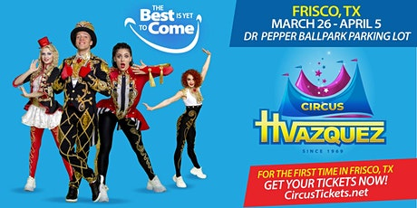 Circus Vazquez @ Dr Pepper Ballpark in Frisco, TX (Friday Only) tickets