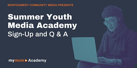 MCM Summer Youth Media Academy Sign-Up and Q & A tickets
