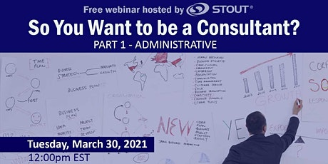 So You Want to be a Consultant? Part 1 - Administrative (Free Webinar) tickets
