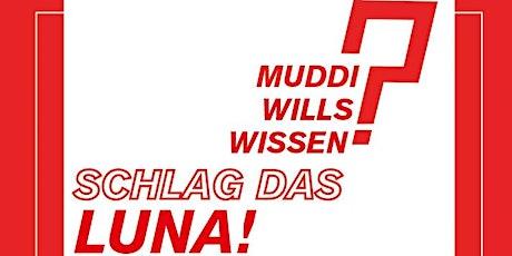 MUDDI wills Wissen - Schlag das Luna! Tickets